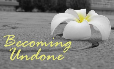 Becoming Undone